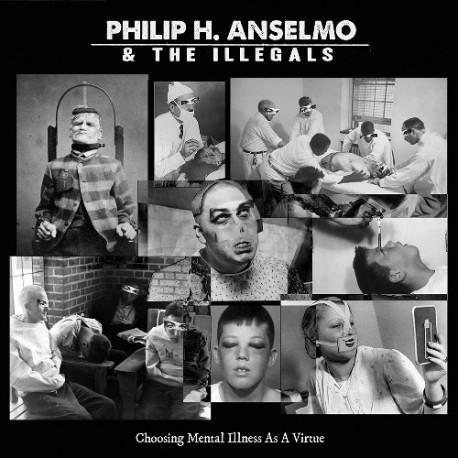 Philip H. Anselmo & The Illegals – Choosing Mental Illness As A Virtue - CD-Digi